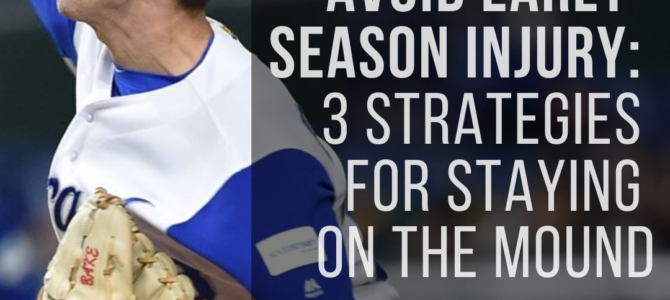 Avoiding Early Season Injury: 3 Strategies for Staying on the Mound